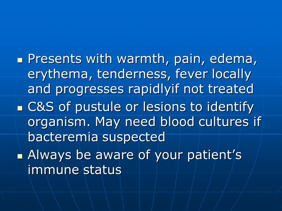 Presents with warmth, pain, edema, erythema, tenderness, fever locally and progresses rapidlyif not treated