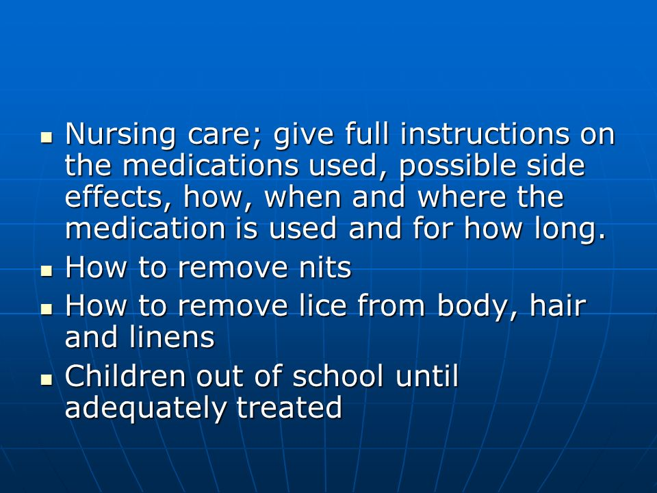 Nursing care; give full instructions on the medications used, possible side effects, how, when and where the medication is used and for how long.