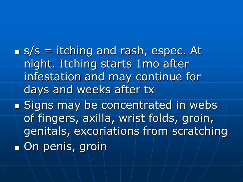 s/s = itching and rash, espec. At night