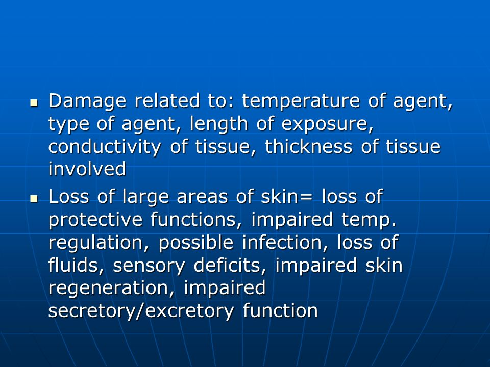 Damage related to: temperature of agent, type of agent, length of exposure, conductivity of tissue, thickness of tissue involved
