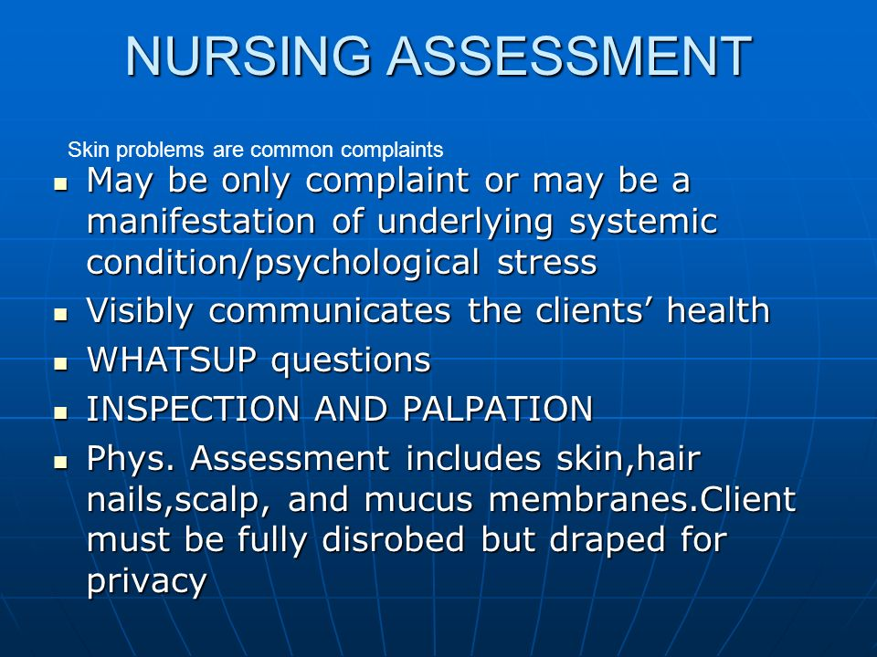 NURSING ASSESSMENT Skin problems are common complaints.