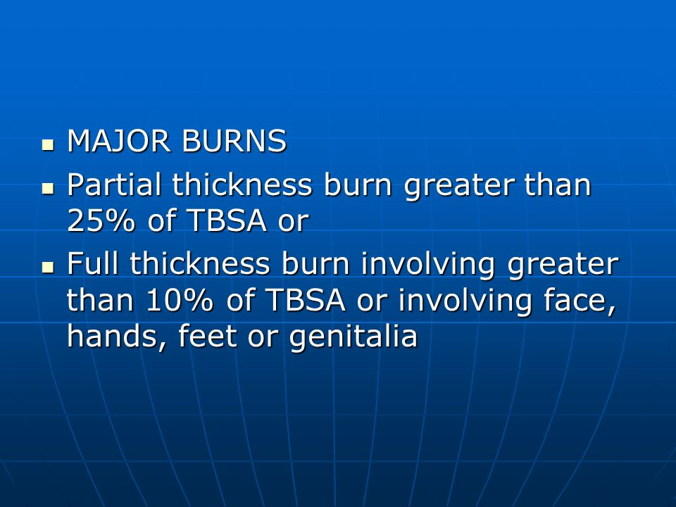 MAJOR BURNS Partial thickness burn greater than 25% of TBSA or.