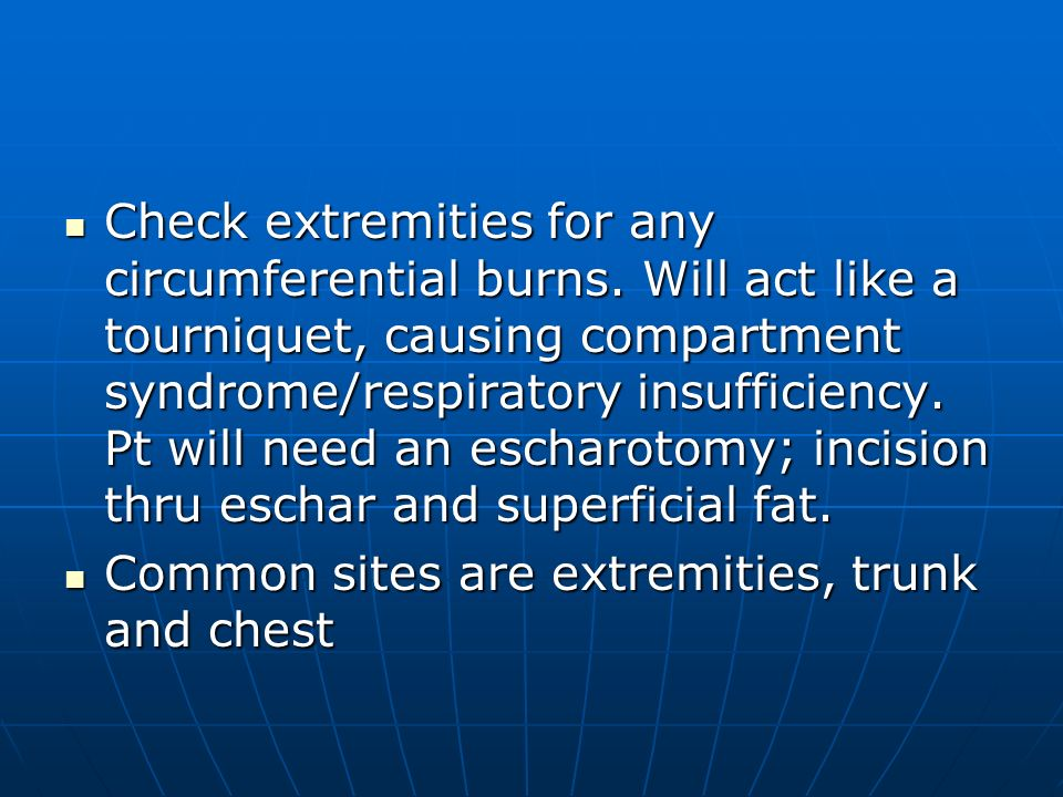 Check extremities for any circumferential burns