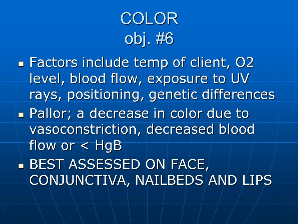 COLOR obj. #6 Factors include temp of client, O2 level, blood flow, exposure to UV rays, positioning, genetic differences.