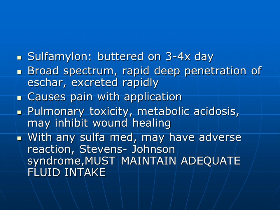 Sulfamylon: buttered on 3-4x day