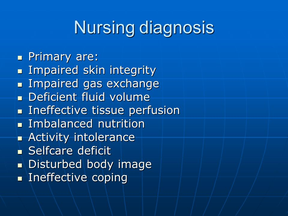 Nursing diagnosis Primary are: Impaired skin integrity