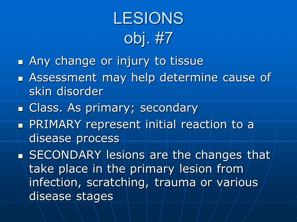 LESIONS obj. #7 Any change or injury to tissue