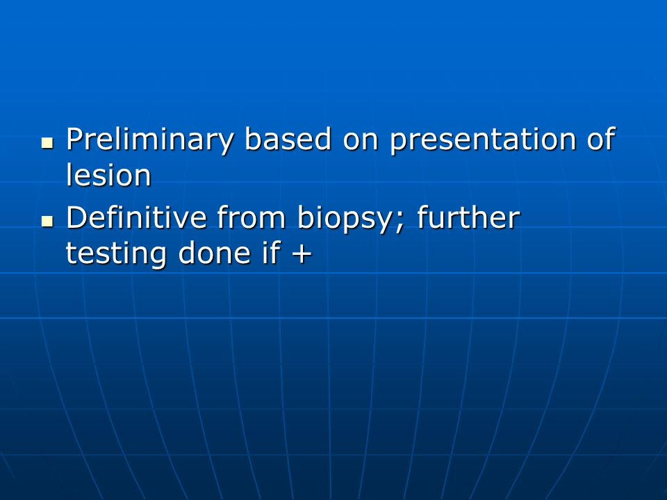 Preliminary based on presentation of lesion