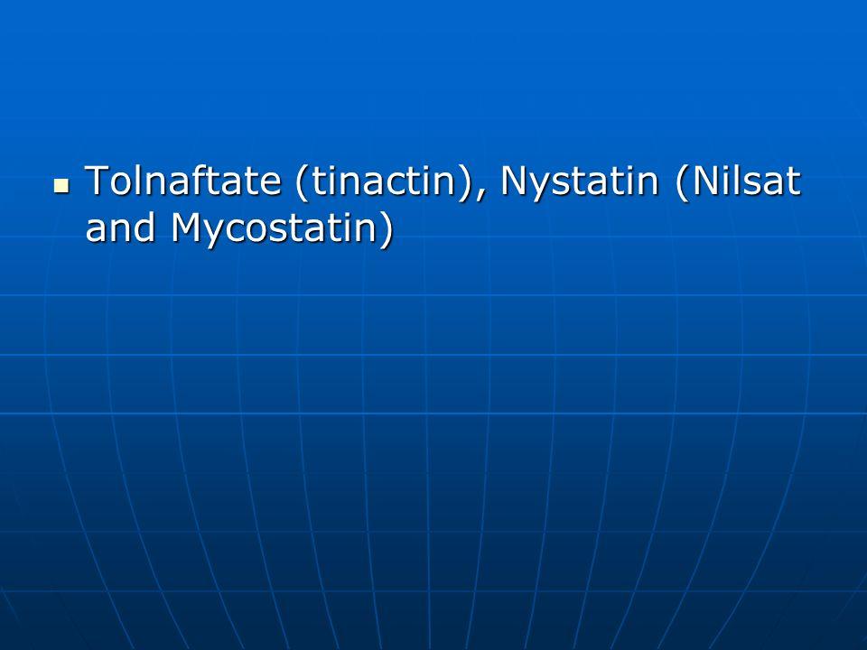 Tolnaftate (tinactin), Nystatin (Nilsat and Mycostatin)
