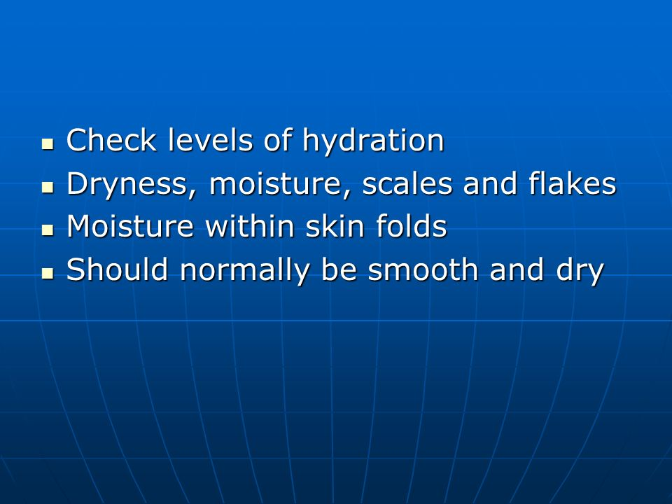 Check levels of hydration