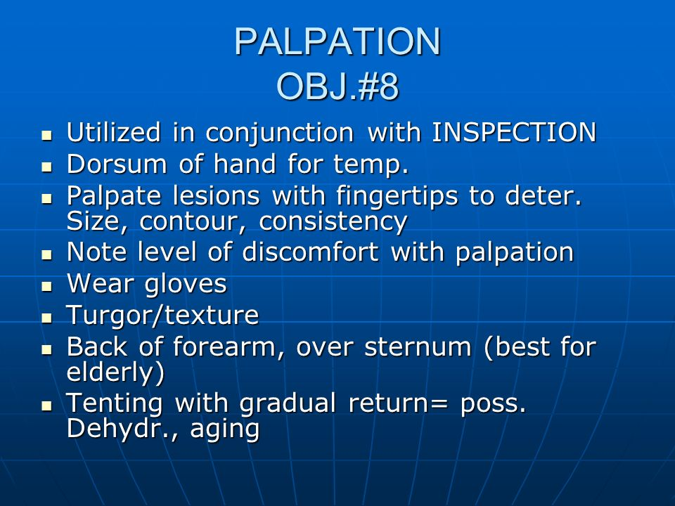 PALPATION OBJ.#8 Utilized in conjunction with INSPECTION