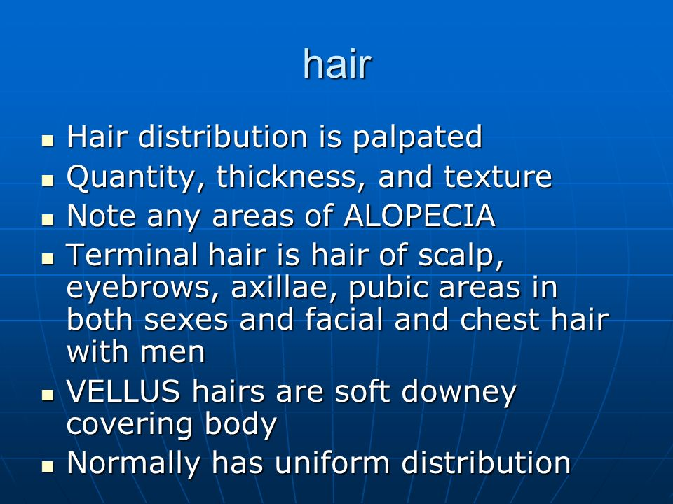 hair Hair distribution is palpated Quantity, thickness, and texture