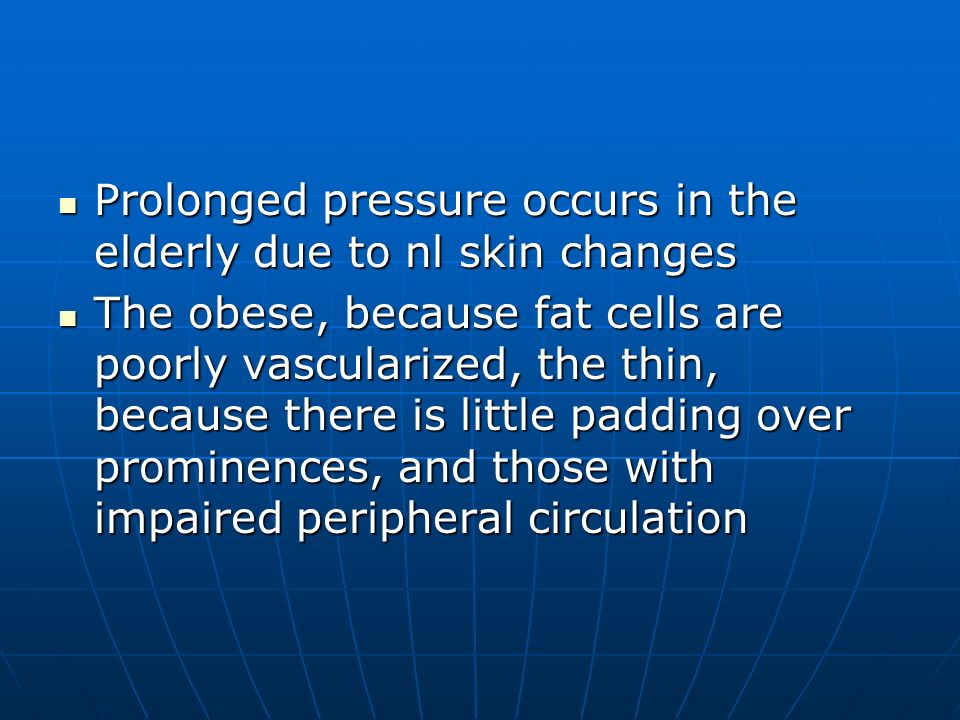 Prolonged pressure occurs in the elderly due to nl skin changes