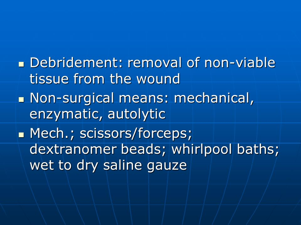 Debridement: removal of non-viable tissue from the wound