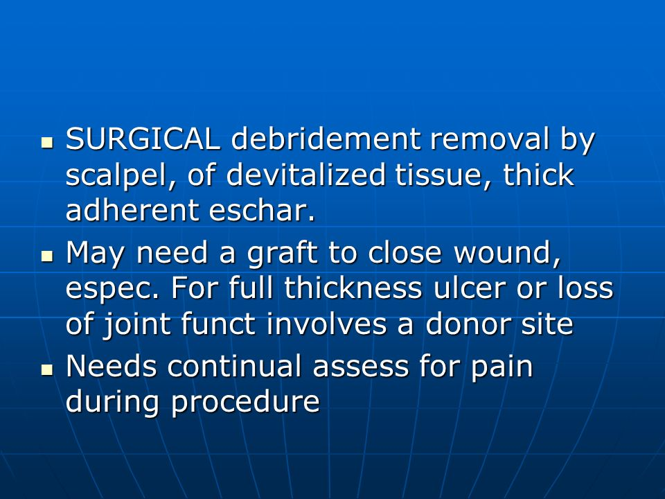 SURGICAL debridement removal by scalpel, of devitalized tissue, thick adherent eschar.