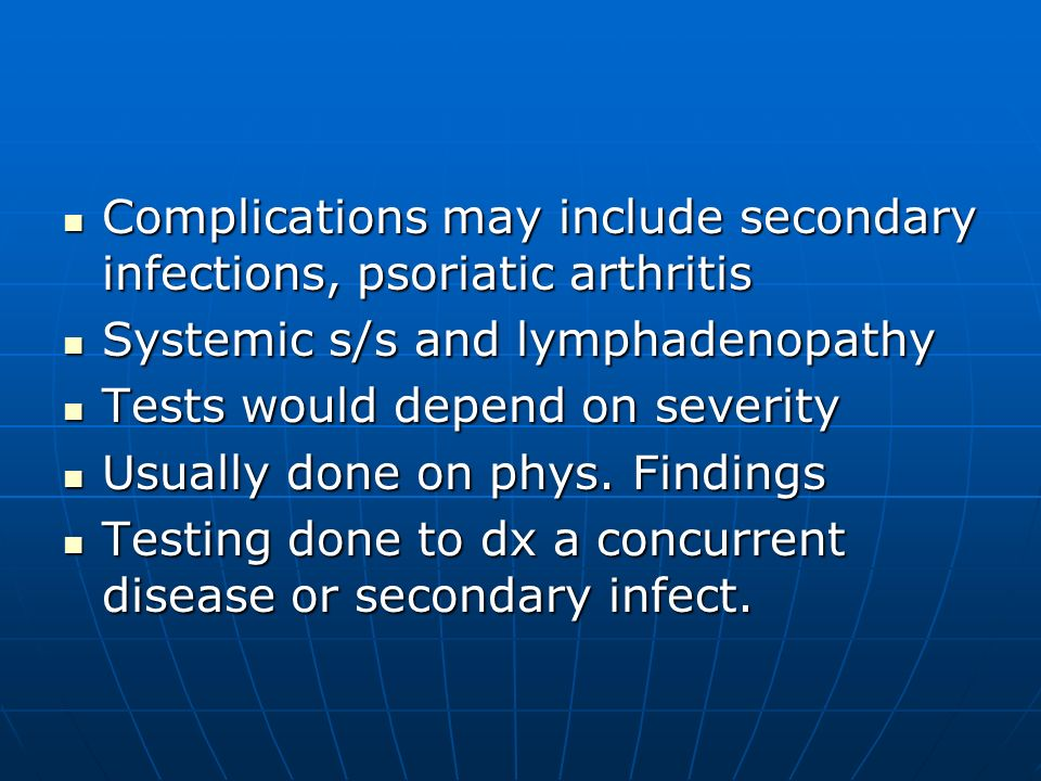 Complications may include secondary infections, psoriatic arthritis
