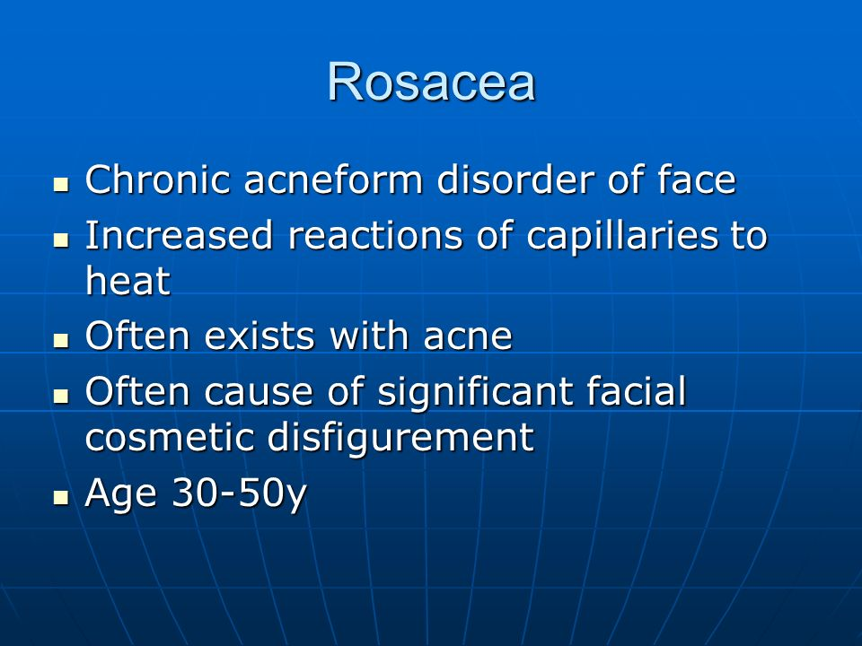Rosacea Chronic acneform disorder of face