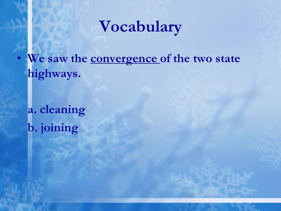Vocabulary We saw the convergence of the two state highways.