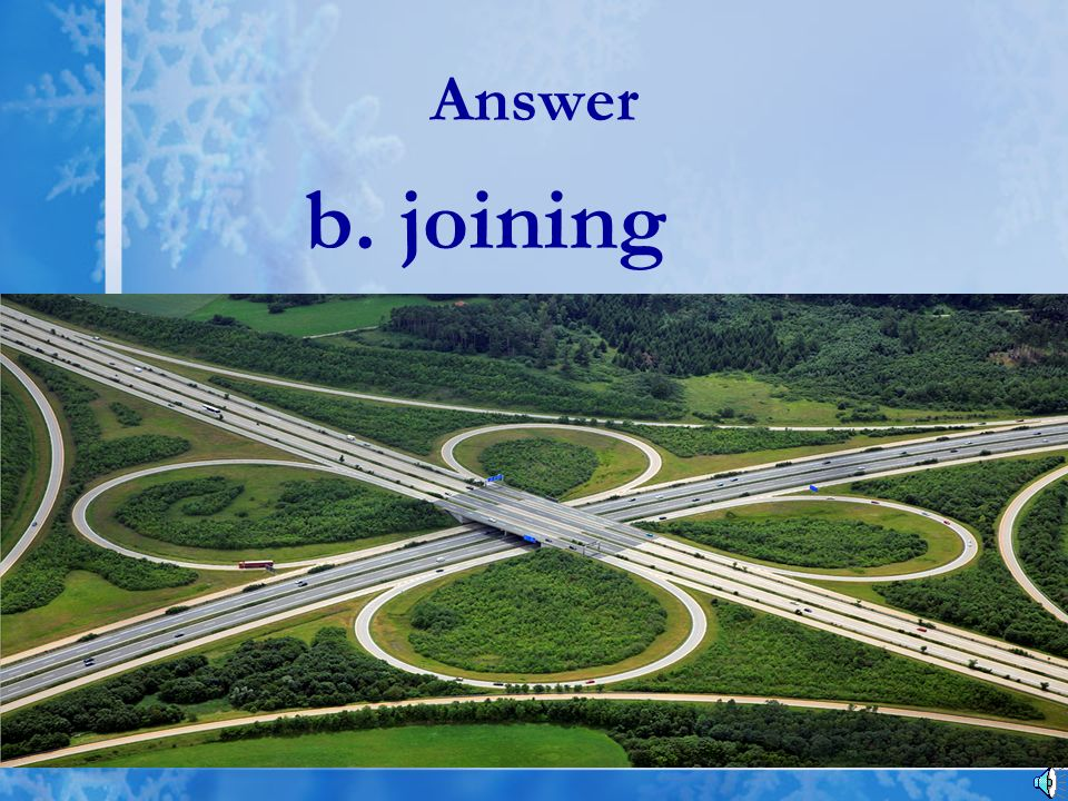 Answer b. joining