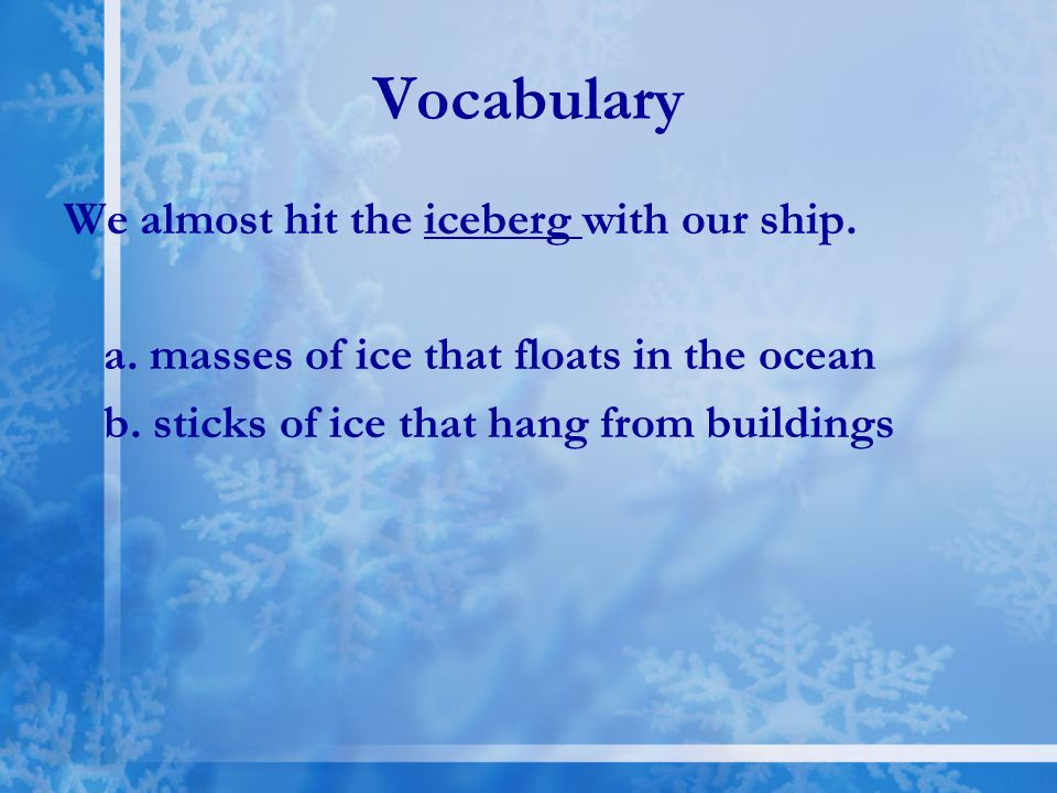Vocabulary We almost hit the iceberg with our ship.