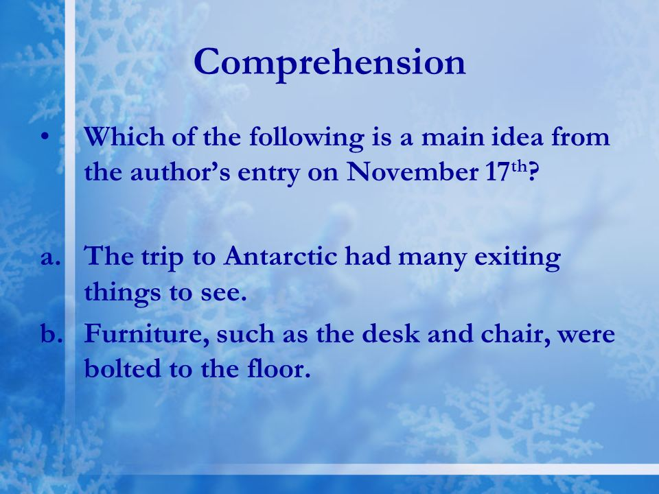 Comprehension Which of the following is a main idea from the author's entry on November 17th The trip to Antarctic had many exiting things to see.