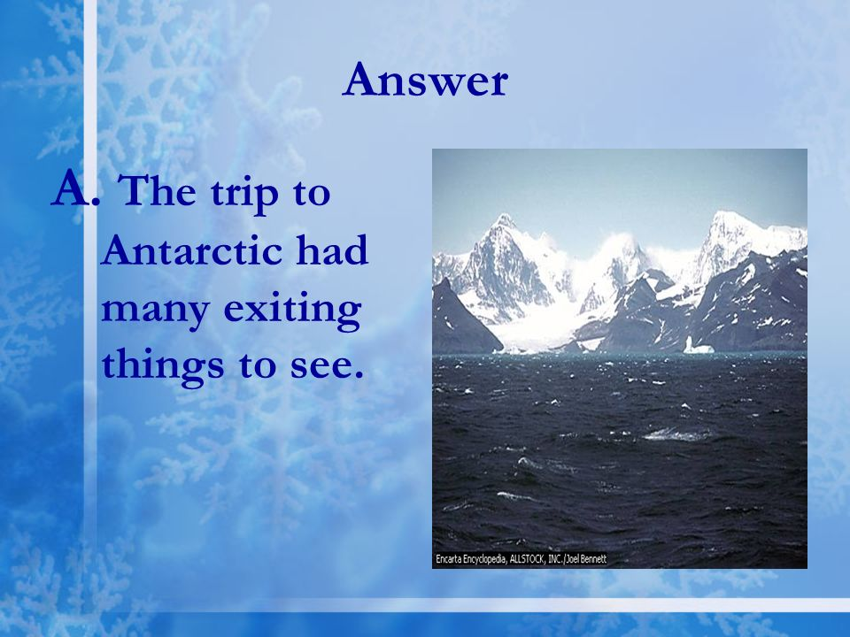 A. The trip to Antarctic had many exiting things to see.