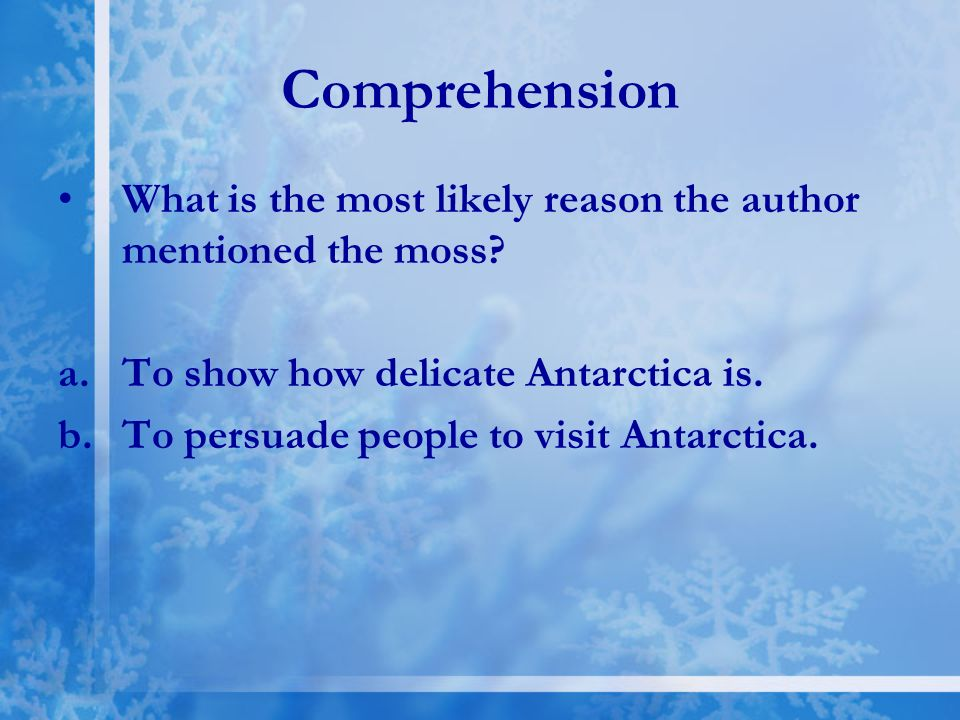 Comprehension What is the most likely reason the author mentioned the moss To show how delicate Antarctica is.