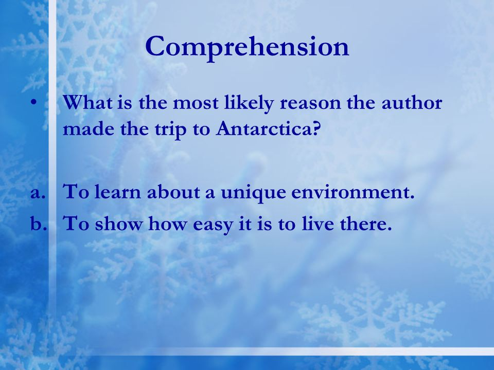Comprehension What is the most likely reason the author made the trip to Antarctica To learn about a unique environment.