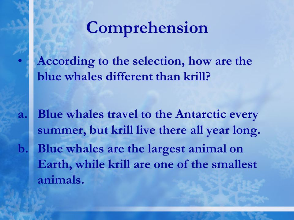 Comprehension According to the selection, how are the blue whales different than krill