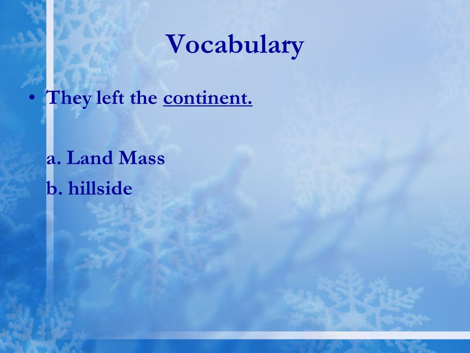 Vocabulary They left the continent. a. Land Mass b. hillside