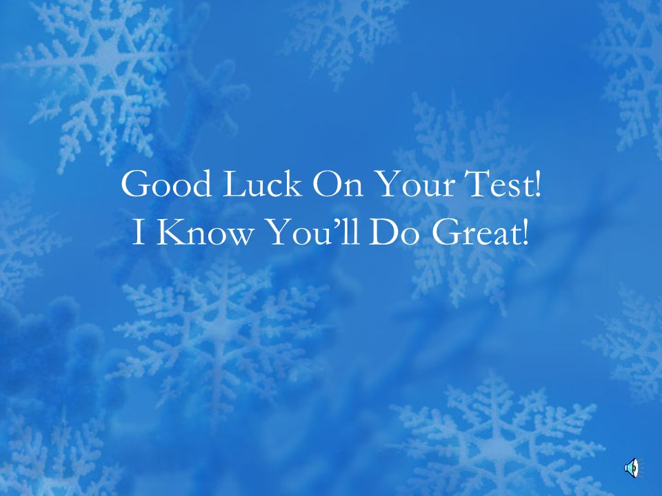 Good Luck On Your Test! I Know You'll Do Great!