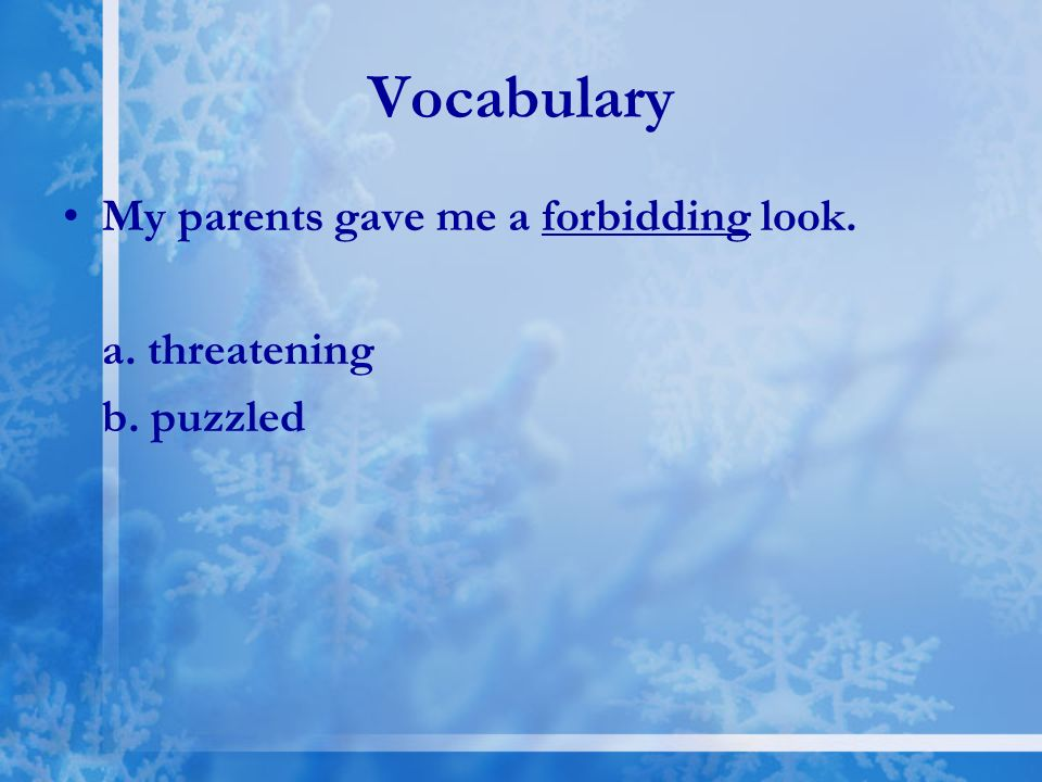 Vocabulary My parents gave me a forbidding look. a. threatening