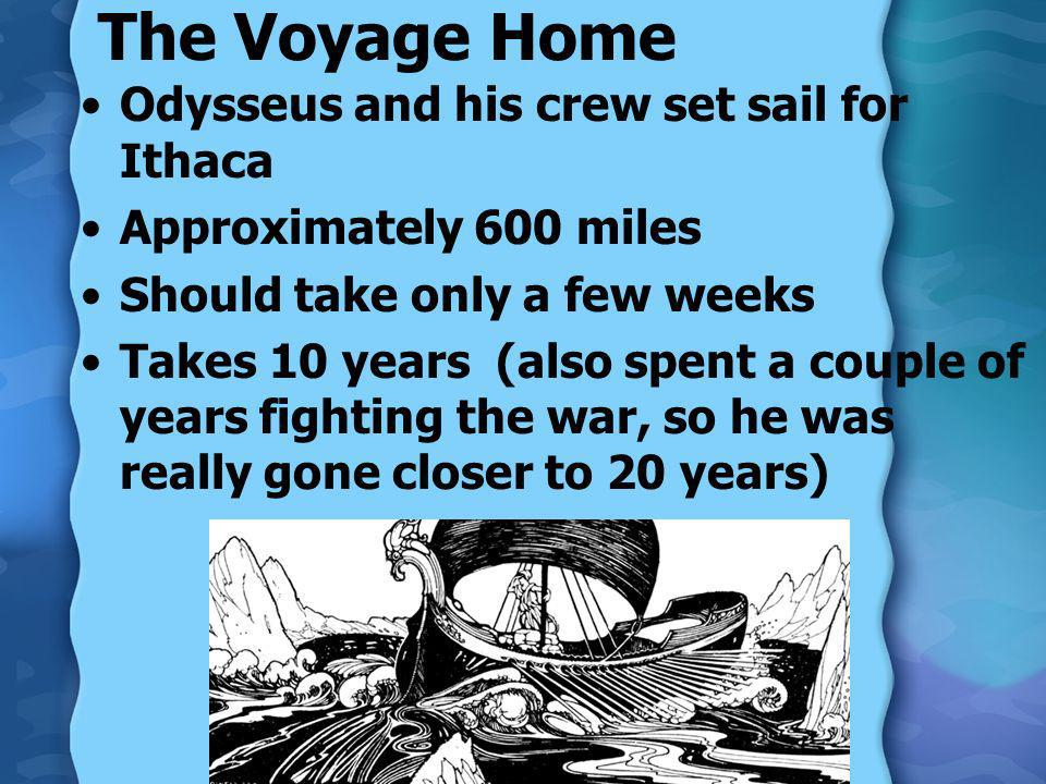 The Voyage Home Odysseus and his crew set sail for Ithaca