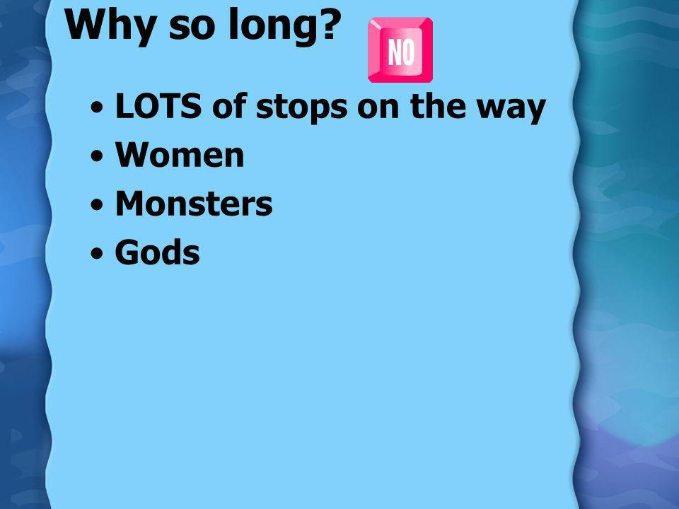 Why so long LOTS of stops on the way Women Monsters Gods