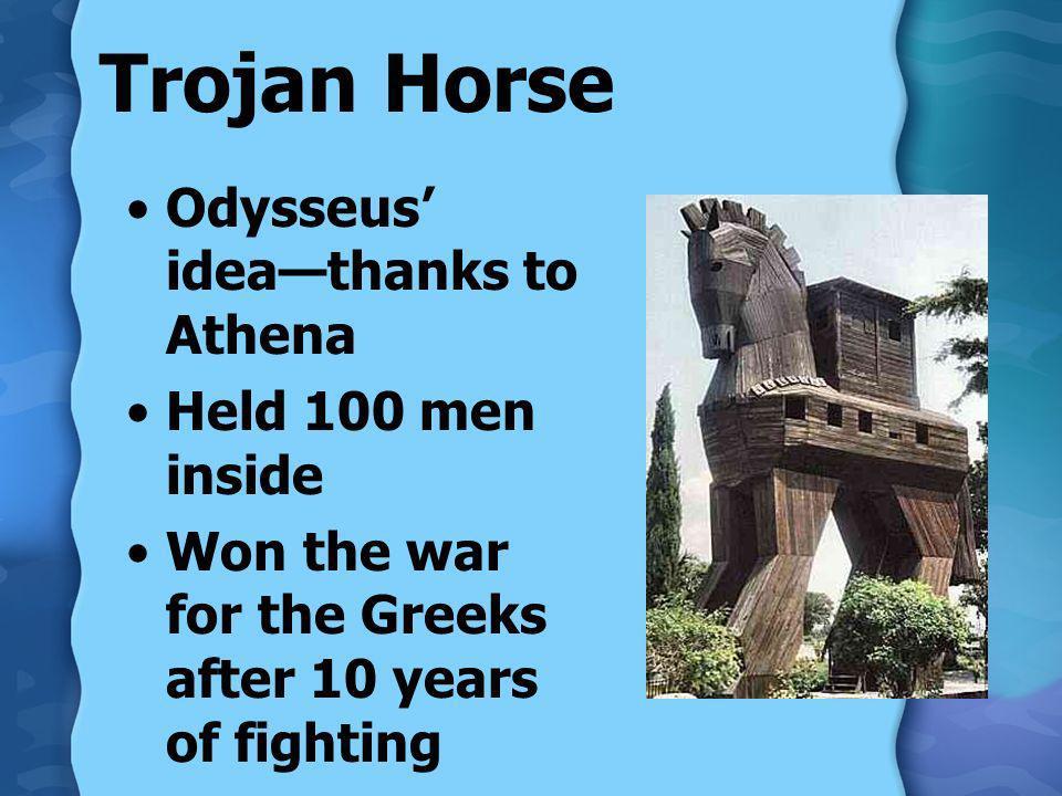 Trojan Horse Odysseus' idea—thanks to Athena Held 100 men inside