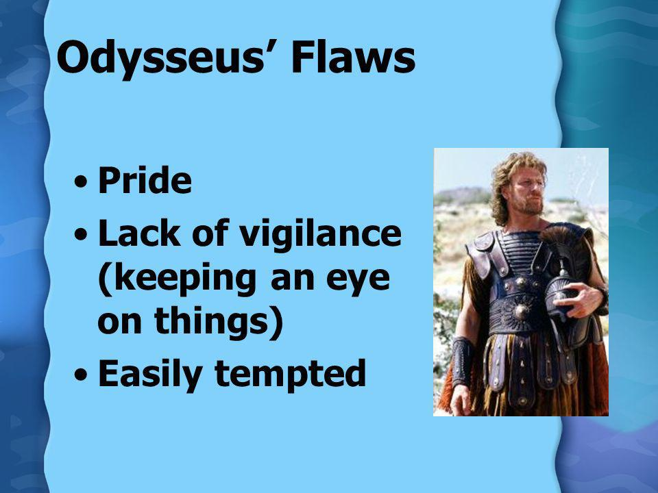 Odysseus' Flaws Pride Lack of vigilance (keeping an eye on things)
