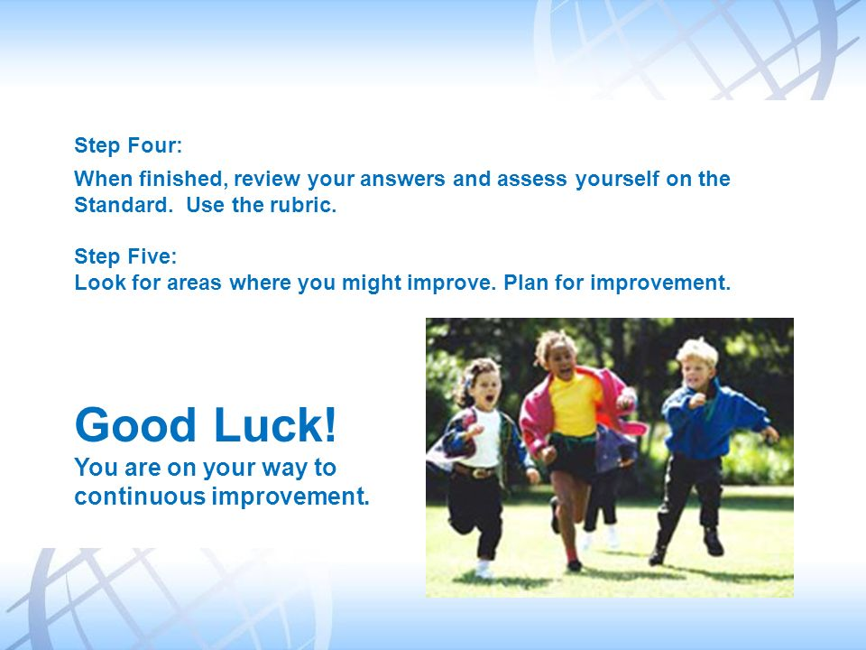 Good Luck! You are on your way to continuous improvement. Step Four: