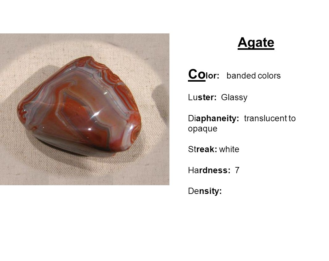 Agate Color: banded colors Luster: Glassy