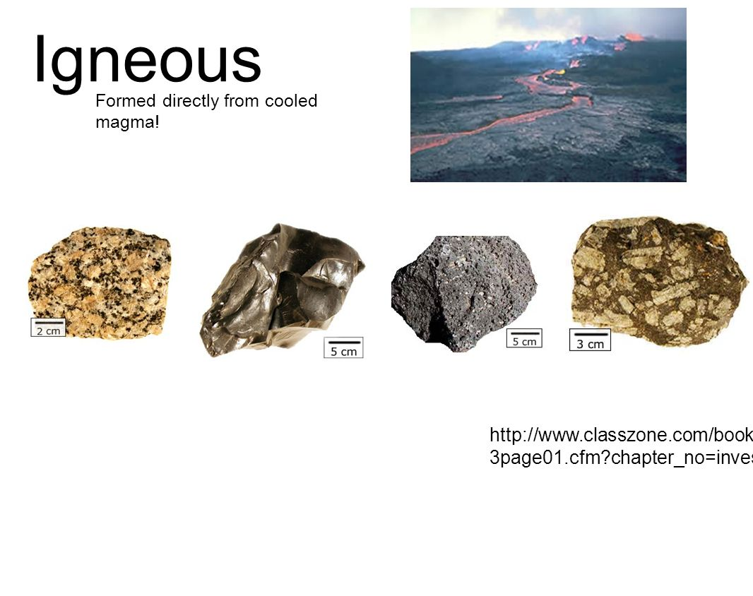 Igneous Formed directly from cooled magma!