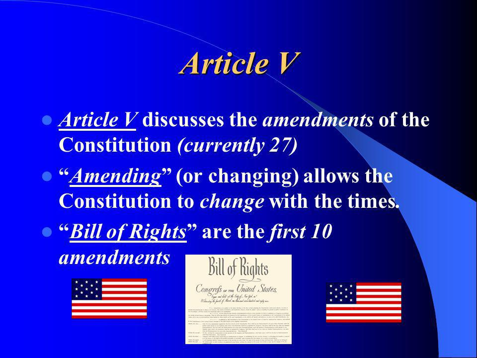 Article VArticle V discusses the amendments of the Constitution (currently 27)