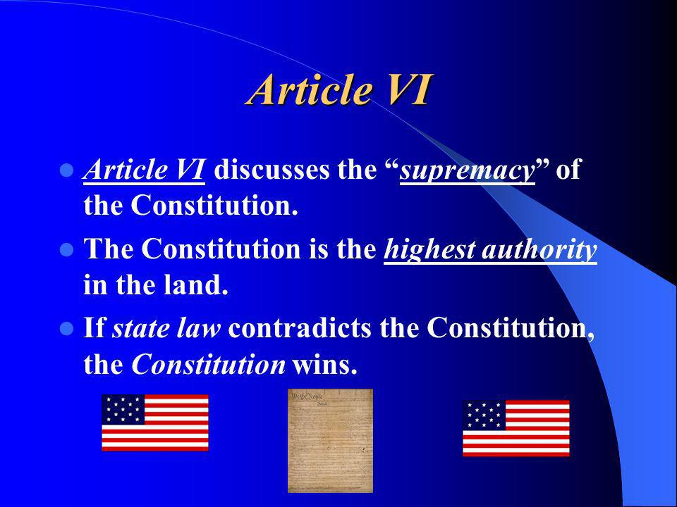 Article VI Article VI discusses the supremacy of the Constitution.