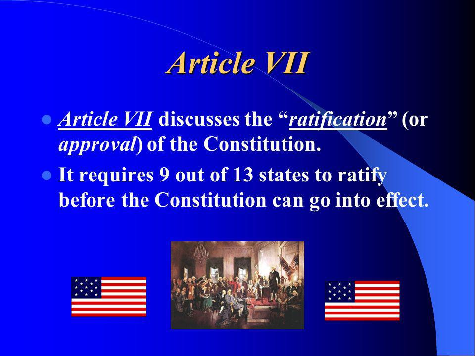 Article VII Article VII discusses the ratification (or approval) of the Constitution.