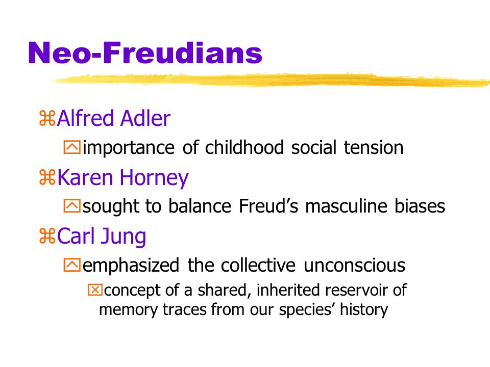 Neo-Freudians Alfred Adler Karen Horney Carl Jung