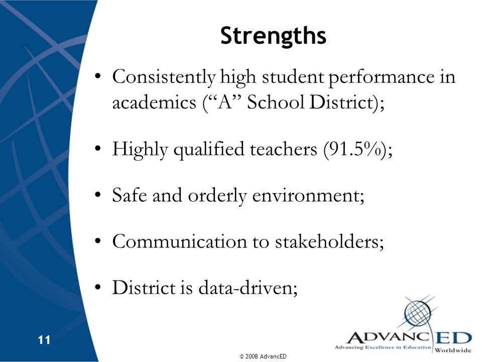 Strengths Consistently high student performance in academics ( A School District); Highly qualified teachers (91.5%);