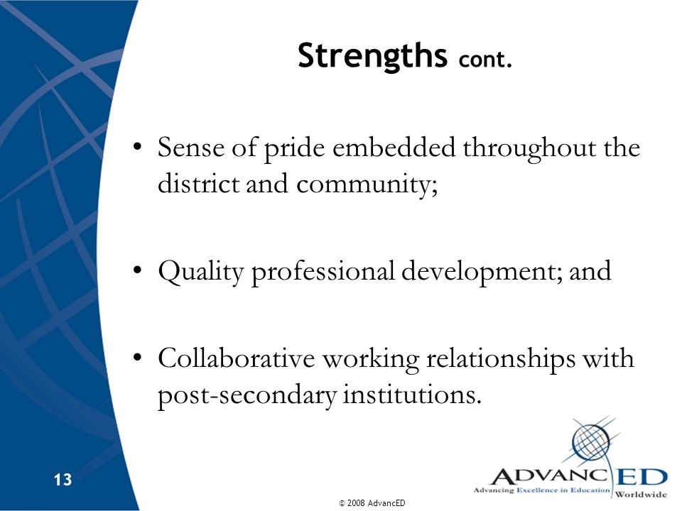 Strengths cont. Sense of pride embedded throughout the district and community; Quality professional development; and.