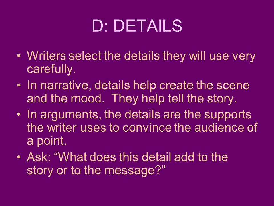 D: DETAILS Writers select the details they will use very carefully.
