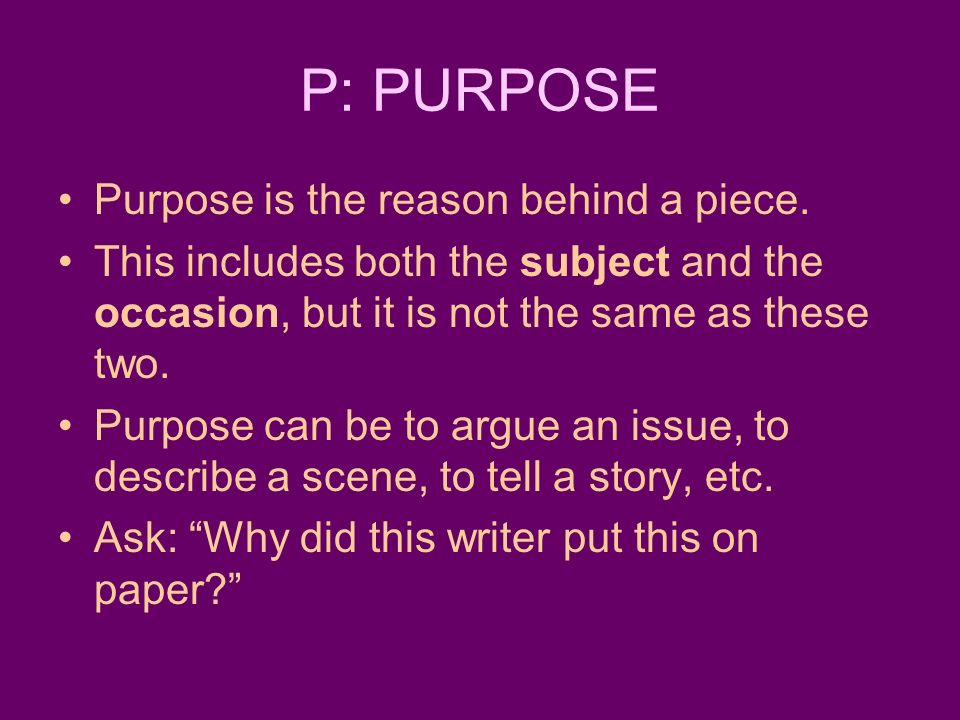 P: PURPOSE Purpose is the reason behind a piece.