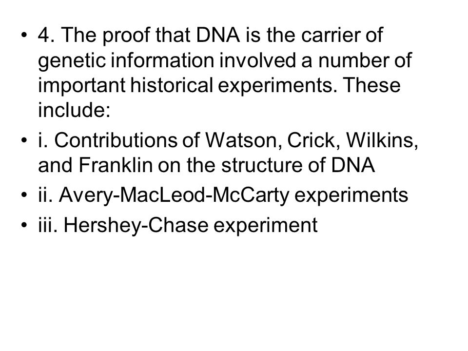 4. The proof that DNA is the carrier of genetic information involved a number of important historical experiments. These include: