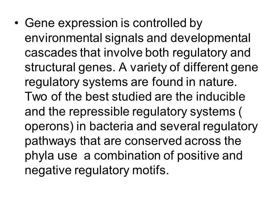 Gene expression is controlled by environmental signals and developmental cascades that involve both regulatory and structural genes.