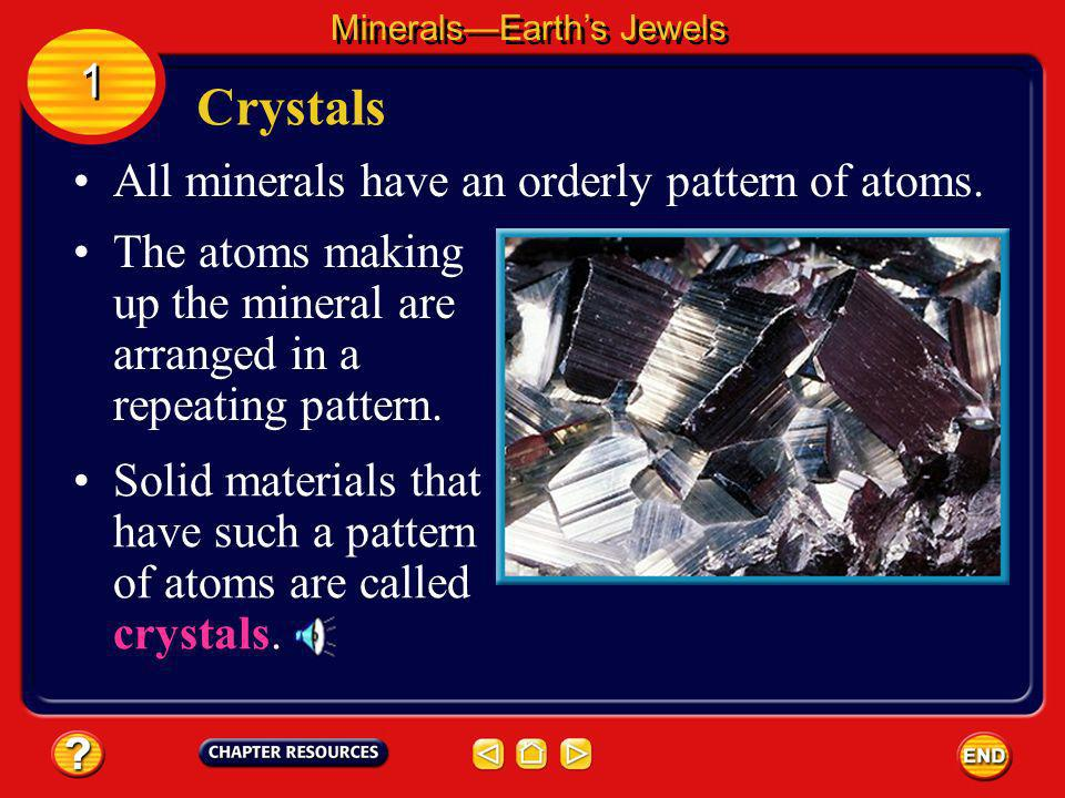 Crystals 1 All minerals have an orderly pattern of atoms.